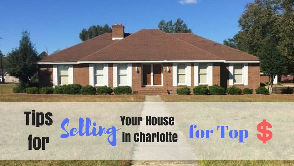 Tips For Selling Your House In Charlotte For Top Dollar