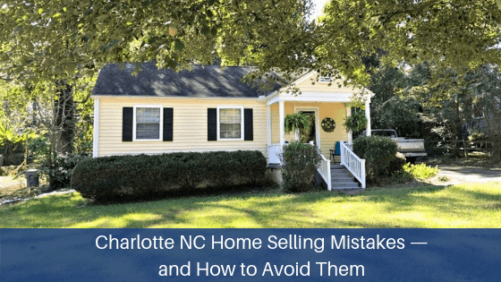 Charlotte NC Homes for Sale - Discover the home selling mistakes you should avoid when selling your Charlotte NC home.